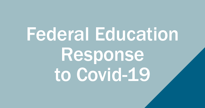 Updated May 14 | Federal Education Policy Response to COVID-19