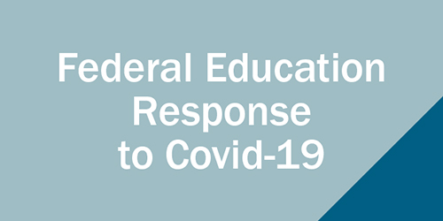 Updated June 25 | Federal Education Policy Response to COVID-19 article